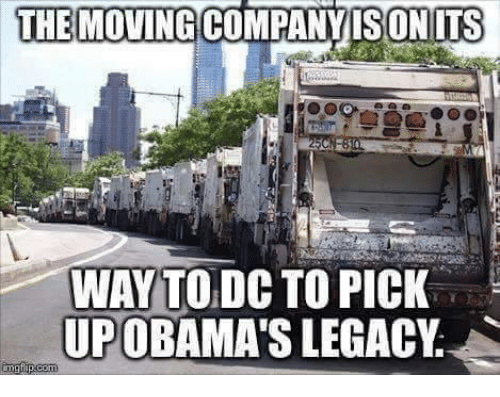 Memes, Legacy, and 🤖: THE MOVING ONITS  WAY TO DC TO PICK  UP OBAMA'S LEGACY  img hip conn