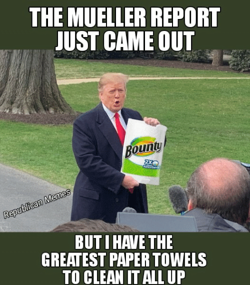 Republican Memes: THE MUELLER REPORT  JUST CAME OUT  Bounty  2x  Republican Memes  BUTI HAVE THE  GREATEST PAPER TOWELS  TO CLEANIT ALL UP