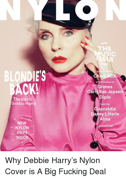 Diplo: THE  MUSIC  ISSUE  BLONDIE'S  CK!  est-edited by  Charli XCX  with interviews by  Grimes  Carly Rae Jepsen  Diplo  The iconic  Debbie Harry  featuring  CupcakKe  Danny L Harle  Alma  NEW  -NYLON-  and muchmø  -GUYS  INSIDE Why Debbie Harry's Nylon Cover is A Big Fucking Deal