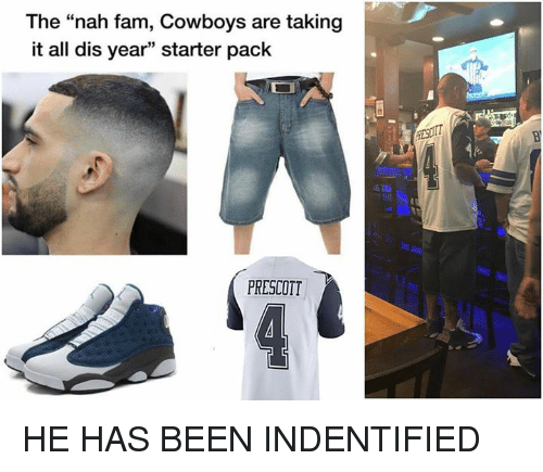 "Dallas Cowboys, Fam, and Nfl: The ""nah fam, Cowboys are taking  it all dis year"" starter pack  PRESCOTT HE HAS BEEN INDENTIFIED"