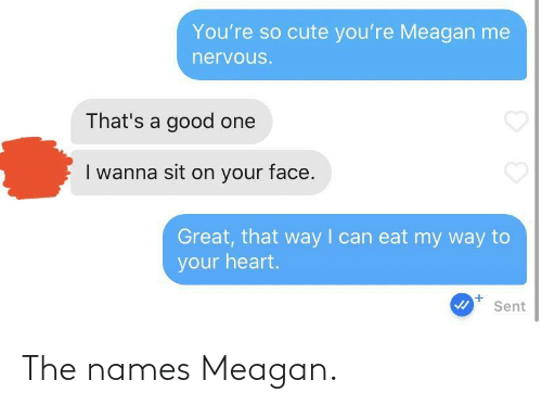 Names, Meagan, and The: The names Meagan.