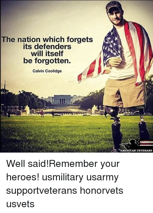 Memes, American, and Heroes: The nation which forgets  its defenders  will itself  be forgotten.  Calvin Coolidge  の  AMERICAN.VETERANS Well said!Remember your heroes! usmilitary usarmy supportveterans honorvets usvets