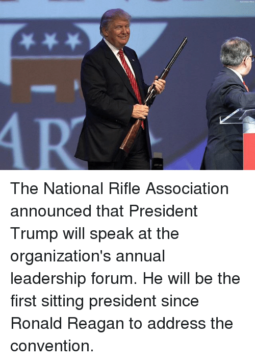 Memes, Trump, and Leadership: The National Rifle Association announced that President Trump will speak at the organization's annual leadership forum. He will be the first sitting president since Ronald Reagan to address the convention.