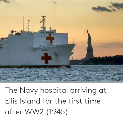 ellis island: The Navy hospital arriving at Ellis Island for the first time after WW2 (1945)