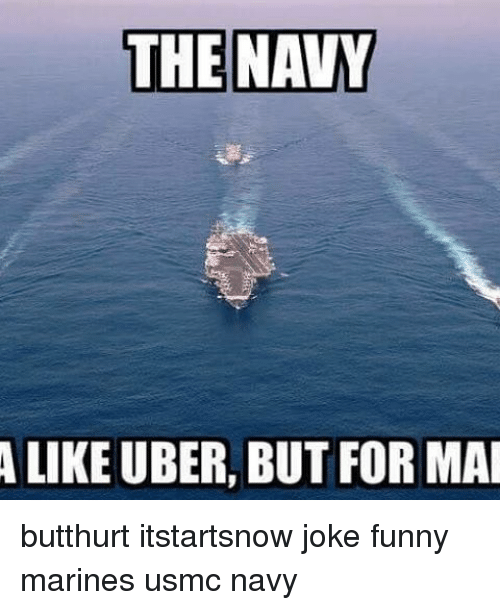 Butthurt, Funny, and Memes: THE NAVY  LIKE UBER, BUT FOR MAI butthurt itstartsnow joke funny marines usmc navy
