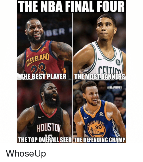 banners: THE NBA FINAL FOUR  CLEVELAND  THE BEST PLAYER THEMOST BANNERS  @NBAMEMES  Rokuten  HOUSTOM  DEN ST  30  THE TOP OVERALL SEED THE DEFENDING CHAMP WhoseUp