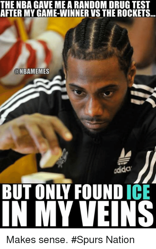 Nba, Drug Test, and Ice: THE NBA GAVE ME ARANDOM DRUG TEST  AFTER MY GAME-WINNER VS THE ROCKETS  NBAMEMES  odida  BUT ONLY FOUND ICE  IN MY VEINS Makes sense. #Spurs Nation