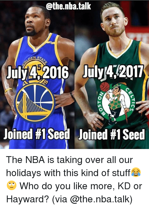 Hayward: @the.nba.talk  Jul 2016 AilY472017  July 4$2016 July42017  Joined #1 Seed  Joined #1 Seed The NBA is taking over all our holidays with this kind of stuff😂🙄 Who do you like more, KD or Hayward? (via @the.nba.talk)