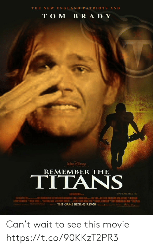 "bra: THE NE W ENGLAND PATRIOTS AND  TO M  BRA DY  WALT DISNEY  REMEMBER THE  TITANS  EY BEBCREMER  @NFLMEMES_IG  HENIR WASHINGTON BEMENDER THE ITANS TEANISAL BLACKAZ YARN MILPATTEN DONALD FASON NCOLE ARI PAKER ""TEVN LAIN  HORAK EVANS PE RSULu ESTERSSI MICKAR ALYN GIEGONY ALLEN IOWARNY CIEMEN CAAD AMANAZTAIH  THE GAME BEGINS 9.29.00 Can't wait to see this movie https://t.co/90KKzT2PR3"