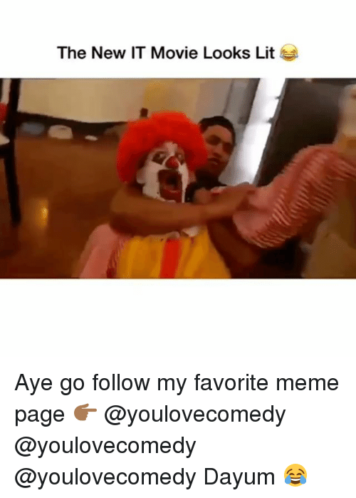 Lit, Meme, and Memes: The New IT Movie Looks Lit Aye go follow my favorite meme page 👉🏾 @youlovecomedy @youlovecomedy @youlovecomedy Dayum 😂
