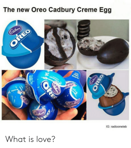 cadbury: The new Oreo Cadbury Creme Egg  EO  G: radiooneleb What is love?