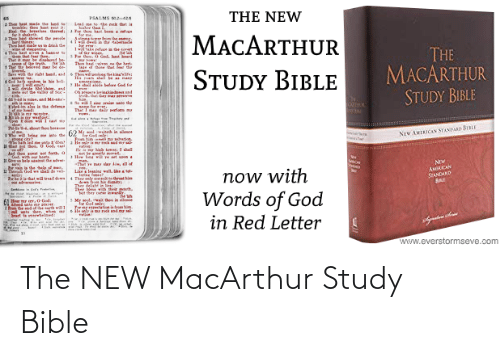hal: THE NEW  PSALMS 2  hoe be ade the land  CHle thou at eat i  Hl e eals hre  shaketh.  AT showed ar le  wthines  thehat made a drk de  Lad me tethe k oat is  ter than  Tor ho at beem a ren  MACARTHUR  er from the  Asinn  THE  MACARTHUR  STUDY BIBLE  1wke refue la e ert  4Tou hast si  la  Pe tho, 0 Gol, hast beard  That r b dlaret be  1 at the beined ar  Sve wh thr riht hand, and  Th haiven n e herl  A of tho at the  STUDY BIBLE  Thwne  ng'te:  de God for  le hal ald  1 ride Sehn. and  eout e alle S  os inkiad d  ndthal der me s  Sin  So w sin rni te dhe  न  অ  Tbel-m ale ie the defence  lwid ia slece  ग  hution  NEW AMEICAN STANDARD BIBLE  :'diet  God. l  yation  pot be erearl me  Hw awe et voon  gen.  -Thal e m lar iw, all of  Jad the ot set forth. a  Now  AMICAN  STANDARD  Pr ain a dhe ele of an  1we  now with  Words of God  in Red Letter  La legnine wall, hetot  Ther ty enthret hi  Ther delish in  Trhla hat will tad de  adveraries  4  Sertmn Sfs re  her  Mese with thrir porh.  et ther cte lewny  in lece  Mr seol. w  Aeed sato  e er  cal als dee, whee  Seart te arwbelmed:  www.everstormseve.com The NEW MacArthur Study Bible