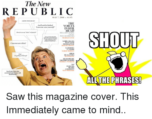 Head, Saw, and The Voice: The New  REPUBLIC  MAY  2008  S4.9  THE  VOICES  IN HER  HEAD  LLARYLAN  RAMA  NADER  REAGANERA  SHOUT  ALL THE PHRASES! Saw this magazine cover. This Immediately came to mind..