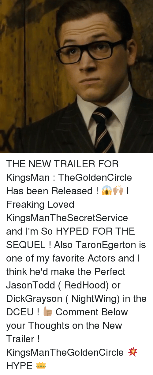 kingsman: THE NEW TRAILER FOR KingsMan : TheGoldenCircle Has been Released ! 😱🙌🏽 I Freaking Loved KingsManTheSecretService and I'm So HYPED FOR THE SEQUEL ! Also TaronEgerton is one of my favorite Actors and I think he'd make the Perfect JasonTodd ( RedHood) or DickGrayson ( NightWing) in the DCEU ! 👍🏽 Comment Below your Thoughts on the New Trailer ! KingsManTheGoldenCircle 💥 HYPE 👑