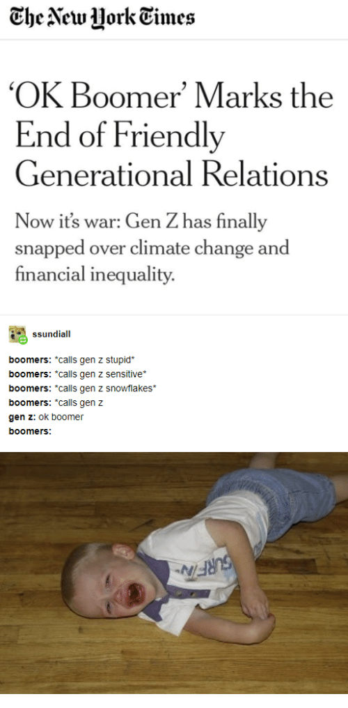 """Financial: The New Uork Times  'OK Boomer' Marks the  End of Friendly  Generational Relations  Now it's war: Gen Z has finally  snapped over climate change and  financial inequality  ssundiall  boomers: *calls gen z stupid  boomers: *calls gen z sensitiive*  boomers: """"calls gen z snowflakes  boomers: """"calls gen z  gen z: ok boomer  boomers:  SURFIN"""
