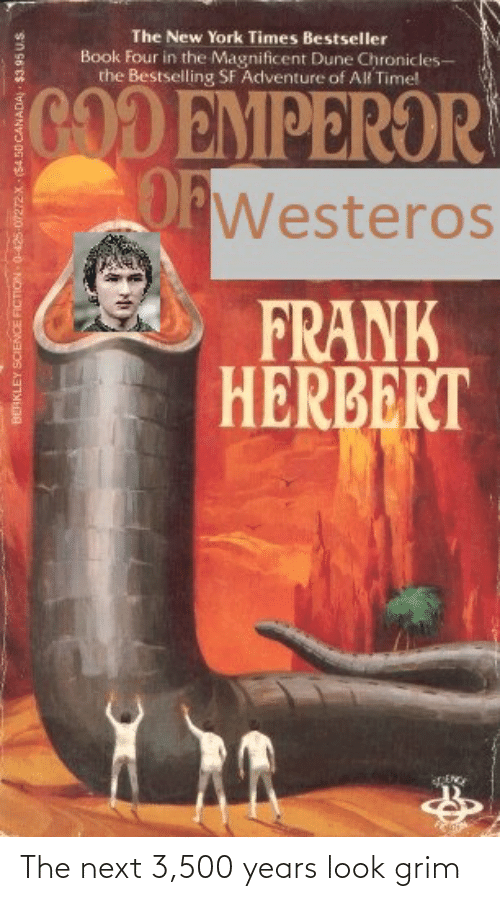 berkley: The New York Times Bestseller  Book Four in the Magnificent Dune Chronicles-  the Bestselling SF Adventure of Al Time!  GOD EMPEROR  OWesteros  FRANK  HERBERT  BERKLEY SCIENCE FICTION 0-425 07272X (54.50 CANADA  $3.95 U.S The next 3,500 years look grim