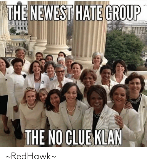 No Clue: THE NEWEST HATE GROUP  THE NO CLUE KLAN ~RedHawk~