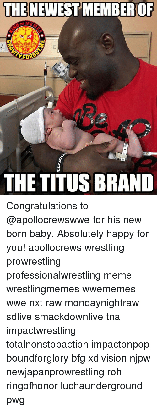 tna: THE NEWEST  MEMBEROF  RRUITV FORGOT ME  FOR  23  THE TITUS BRAND Congratulations to @apollocrewswwe for his new born baby. Absolutely happy for you! apollocrews wrestling prowrestling professionalwrestling meme wrestlingmemes wwememes wwe nxt raw mondaynightraw sdlive smackdownlive tna impactwrestling totalnonstopaction impactonpop boundforglory bfg xdivision njpw newjapanprowrestling roh ringofhonor luchaunderground pwg