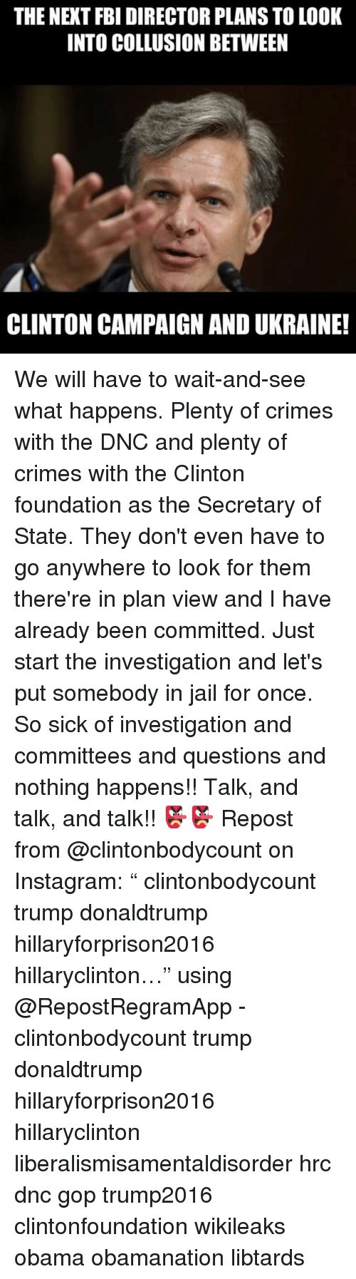 "Hillaryforprison2016: THE NEXT FBI DIRECTOR PLANS TO LOOK  INTO COLLUSION BETWEEN  CLINTON CAMPAIGN AND UKRAINE! We will have to wait-and-see what happens. Plenty of crimes with the DNC and plenty of crimes with the Clinton foundation as the Secretary of State. They don't even have to go anywhere to look for them there're in plan view and I have already been committed. Just start the investigation and let's put somebody in jail for once. So sick of investigation and committees and questions and nothing happens!! Talk, and talk, and talk!! 👺👺 Repost from @clintonbodycount on Instagram: "" clintonbodycount trump donaldtrump hillaryforprison2016 hillaryclinton…"" using @RepostRegramApp - clintonbodycount trump donaldtrump hillaryforprison2016 hillaryclinton liberalismisamentaldisorder hrc dnc gop trump2016 clintonfoundation wikileaks obama obamanation libtards"