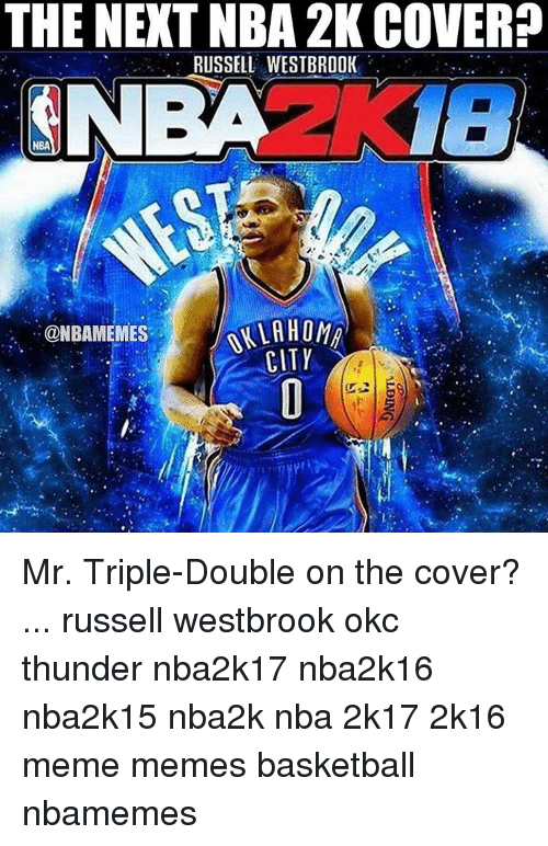 Russel Westbrook: THE NEXT NBA 2K COVER  RUSSELL WESTBROOK  NBA  @NBAMEMES  CITY Mr. Triple-Double on the cover? ... russell westbrook okc thunder nba2k17 nba2k16 nba2k15 nba2k nba 2k17 2k16 meme memes basketball nbamemes