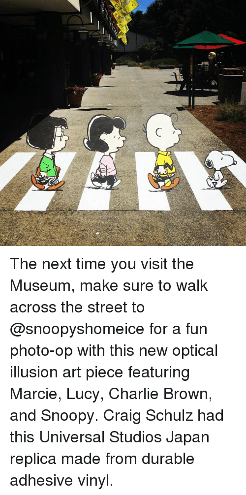 charlie brown: The next time you visit the Museum, make sure to walk across the street to @snoopyshomeice for a fun photo-op with this new optical illusion art piece featuring Marcie, Lucy, Charlie Brown, and Snoopy. Craig Schulz had this Universal Studios Japan replica made from durable adhesive vinyl.