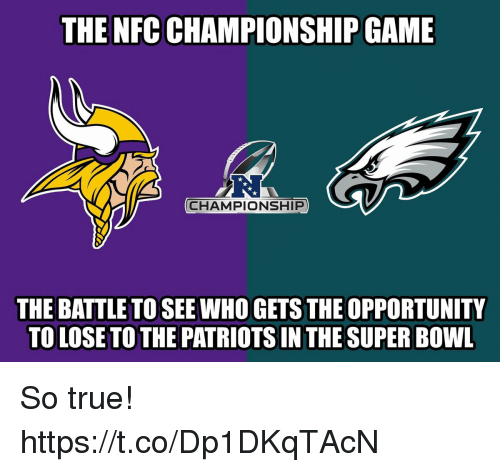 Nfc Championship: THE NFC CHAMPIONSHIP GAME  CHAMPIONSHIP  THE BATTLE TO SEE WHO GETS THE OPPORTUNITY  TO LOSE TO THE PATRIOTS IN THE SUPER BOWL So true! https://t.co/Dp1DKqTAcN