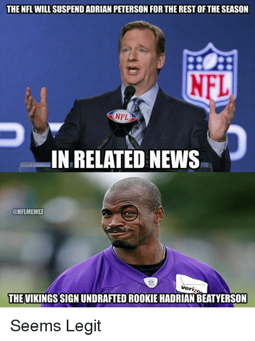 NFL: THE NFL WILL SUSPEND ADRIAN PETERSON FOR THE RESTOFTHE SEASON  NFL  IN RELATED NEWS  @NFLIMEMEZ  veri  THE VIKINGSSIGNUNDRAFTEDROOKIEHADRIAN BEATYERSON Seems Legit
