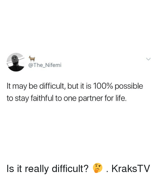 Anaconda, Life, and Memes: @The_Nifemi  It may be difficult, but it is 100% possible  to stay faithful to one partner for life. Is it really difficult? 🤔 . KraksTV