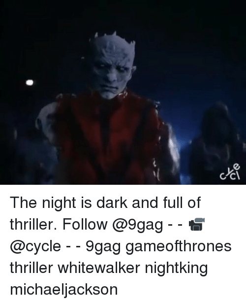 9gag, Memes, and Thriller: The night is dark and full of thriller. Follow @9gag - - 📹@cycle - - 9gag gameofthrones thriller whitewalker nightking michaeljackson