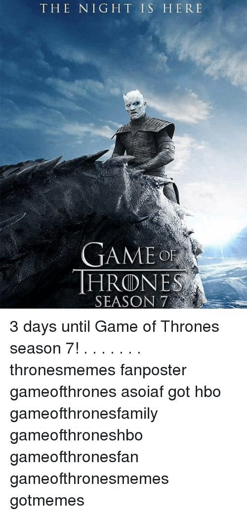Game Of Thrones Season 7: THE NIGHT IS HERE  GAMEO  SEASON7 3 days until Game of Thrones season 7! . . . . . . . thronesmemes fanposter gameofthrones asoiaf got hbo gameofthronesfamily gameofthroneshbo gameofthronesfan gameofthronesmemes gotmemes