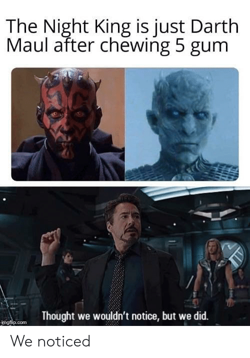 darth maul: The Night King is just Darth  Maul after chewing 5 gum  Thought we wouldn't notice, but we did.  imgflip.com We noticed