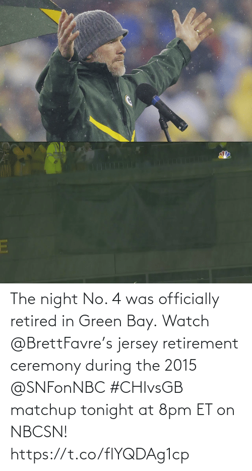 green bay: The night No. 4 was officially retired in Green Bay.  Watch @BrettFavre's jersey retirement ceremony during the 2015 @SNFonNBC #CHIvsGB matchup tonight at 8pm ET on NBCSN! https://t.co/flYQDAg1cp