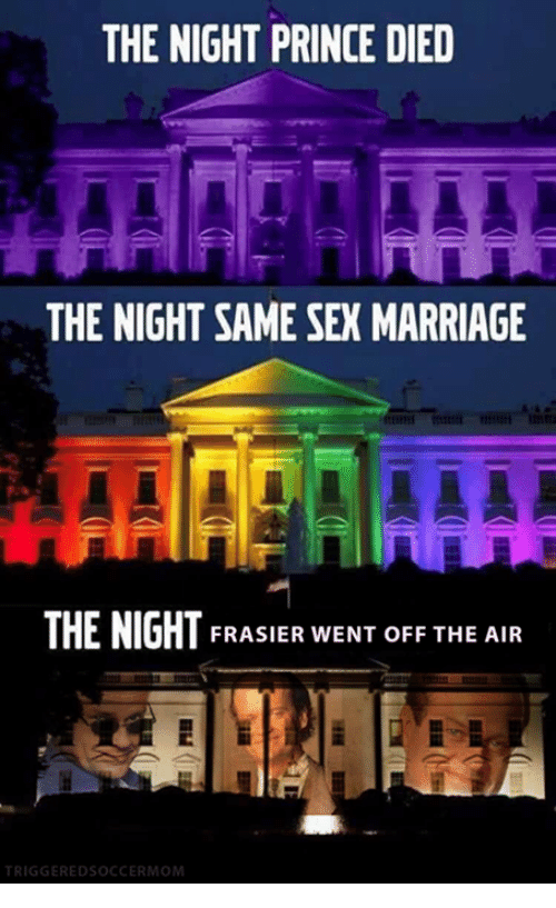 off the air: THE NIGHT PRINCE DIED  THE NIGHT SAME SEX MARRIAGE  THE NIGHT FRASIER WENT OFF THE AIR  TRIGGERED SOCCERMOM