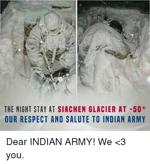 saluteing: THE NIGHT STAY AT SIACHEN GLACIER AT 50*  OUR RESPECT AND SALUTE TO INDIAN ARMY Dear INDIAN ARMY! We <3 you.