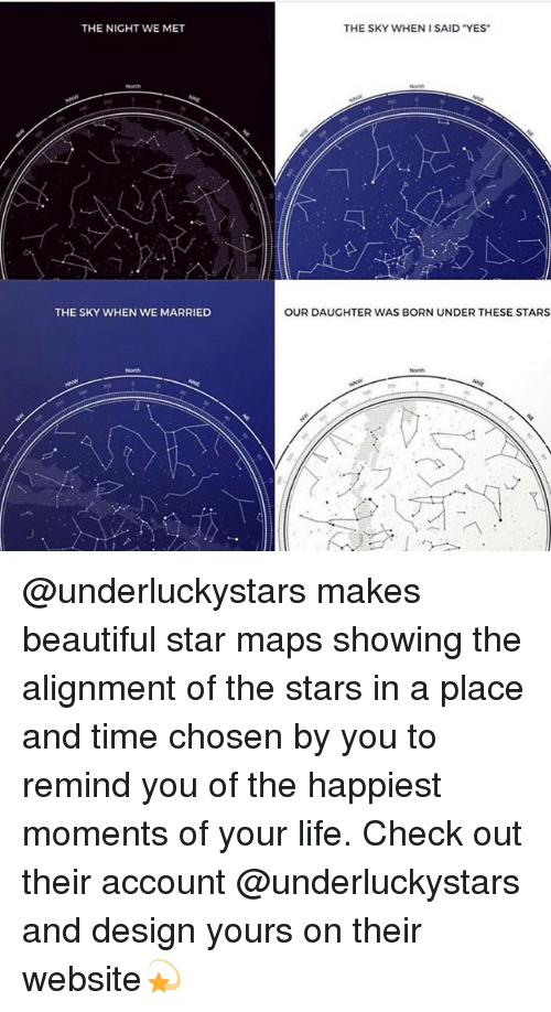 "Beautiful, Life, and Maps: THE NIGHT WE MET  THE SKY WHEN 1 SAID ""YES  THE SKY WHEN WE MARRIED  OUR DAUGHTER WAS BORN UNDER THESE STARS  North @underluckystars makes beautiful star maps showing the alignment of the stars in a place and time chosen by you to remind you of the happiest moments of your life. Check out their account @underluckystars and design yours on their website💫"