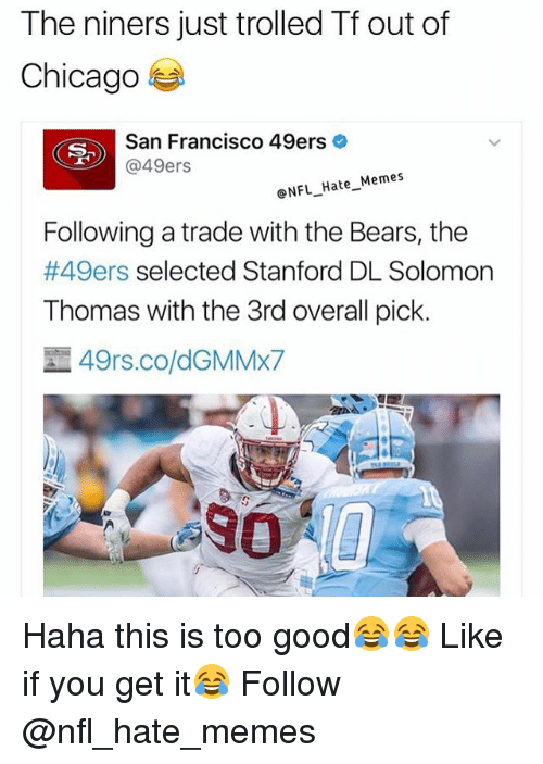 San Francisco 49ers: The niners just trolled Tf out of  Chicago  San Francisco 49ers  @49ers  NFL Hate Memes  Following a trade with the Bears, the  #49ers  selected Stanford DL Solomon  Thomas with the 3rd overall pick.  49rs.co/dGMMX7 Haha this is too good😂😂 Like if you get it😂 Follow @nfl_hate_memes