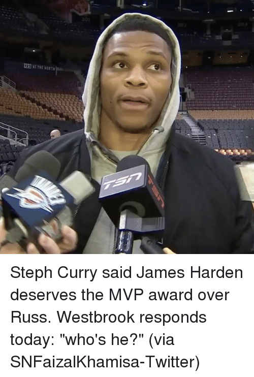 "Sports, Mvp, and Awards: THE NORTH Steph Curry said James Harden deserves the MVP award over Russ. Westbrook responds today: ""who's he?"" (via SNFaizalKhamisa-Twitter)"