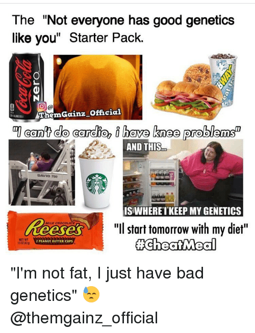 The Not Everyone Has Good Genetics Like You Starter Pack ...