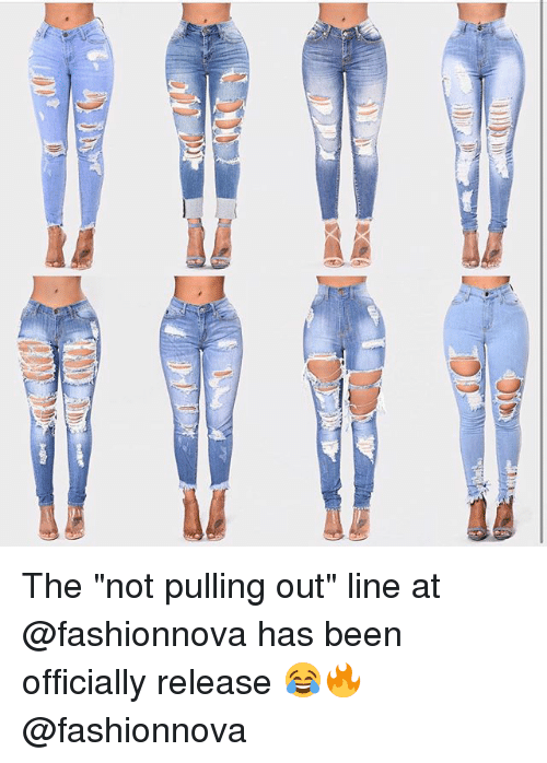 "Funny, Been, and Release: The ""not pulling out"" line at @fashionnova has been officially release 😂🔥 @fashionnova"