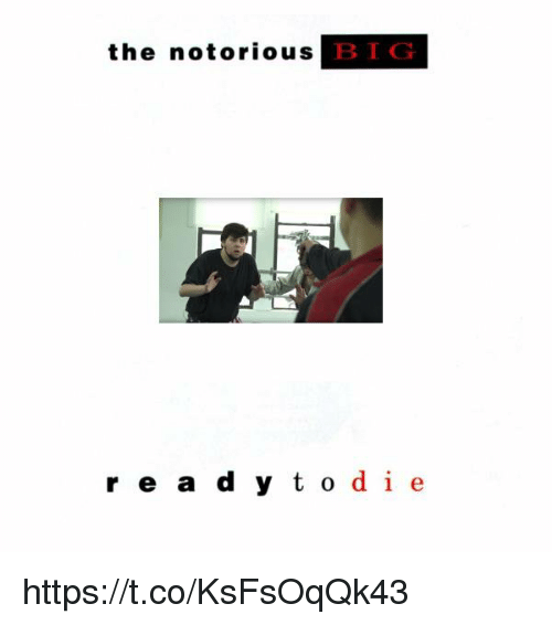 notorious: the notorious  rea d y t o die https://t.co/KsFsOqQk43