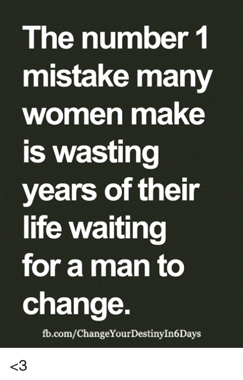 Life, Memes, and fb.com: The number 1  mistake many  women make  Is wasting  years of their  life waiting  for a man to  change  fb.com/ChangeYourDestinyIn6Days <3