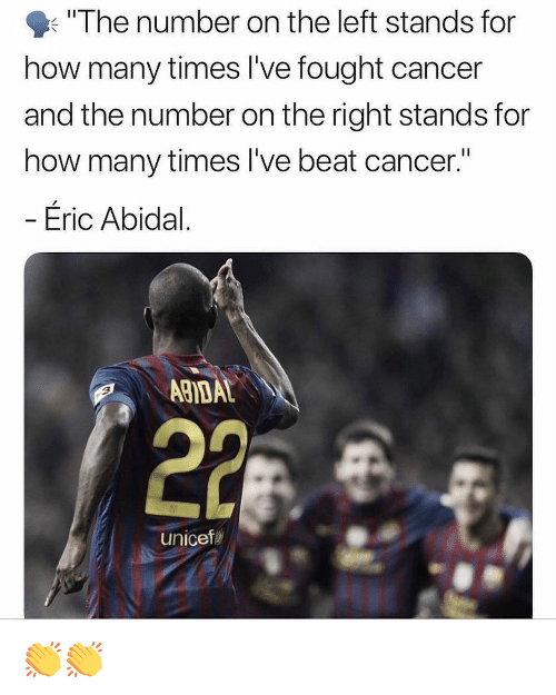 """unicef: """"The number on the left stands for  how many times I've fought cancer  and the number on the right stands for  how many times I've beat cancer.""""  - Éric Abidal.  ABIDAL  unicef 👏👏"""