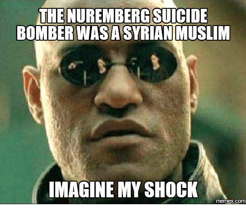 Suicide Watch Meme: THE NUREMBERGSUICIDE  BOMBER WASA  SYRIAN MUSLIM  IMAGINE MY SHOCK  memes.COM