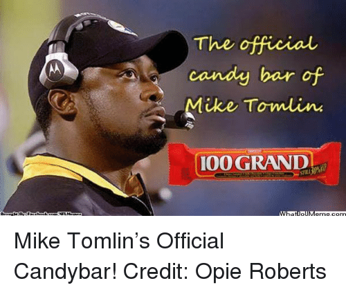 Mike Tomlin: The official  candy bar of  Mike Townu inn  100 GRAND Mike Tomlin's Official Candybar! Credit: Opie Roberts