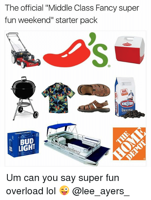 "Lol, Memes, and Fancy: The official ""Middle Class Fancy super  fun weekend"" starter pack  BBO  ORIGINAL  12  BUD  LIGHT Um can you say super fun overload lol 😜 @lee_ayers_"