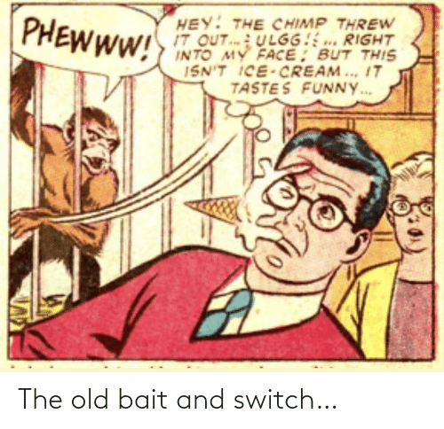 switch: The old bait and switch…