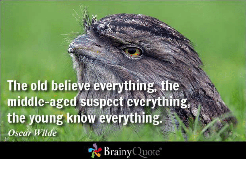 Quotes About Middle Age: The Old Believe Everything The Middle-Aged Suspect