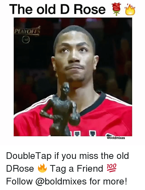 Memes, Rose, and 🤖: The old D Rose  PLAT OF  @boldmixes DoubleTap if you miss the old DRose 🔥 Tag a Friend 💯 Follow @boldmixes for more!
