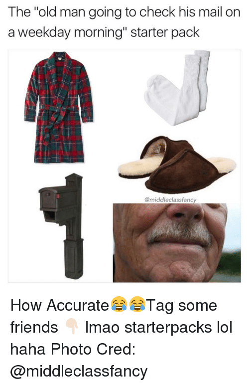 """Starter Packs, Starter Pack, and Class: The """"old man going to check his mail on  a weekday morning"""" starter pack  @middle class fancy How Accurate😂😂Tag some friends 👇🏻 lmao starterpacks lol haha Photo Cred: @middleclassfancy"""