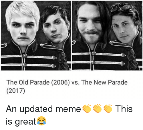 Meme, Memes, and Old: The Old Parade (2006) vs. The New Parade  (2017) An updated meme👏👏👏 This is great😂